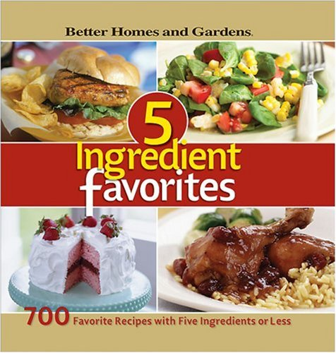 5-Ingredient Favorites (Better Homes & Gardens): 700 Favorite Recipes With Five Ingredients or Less