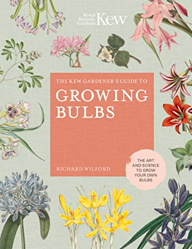 Growing Bulbs: The Art and Science to Grow Your Own Bulbs (Kew Experts)