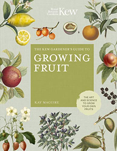 Growing Fruit: The Art and Science to Grow Your Own Fruit (Kew Experts)