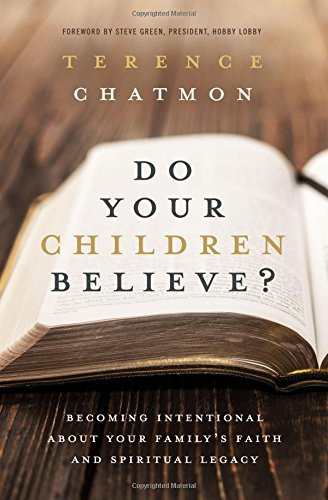 Do Your Children Believe? Becoming Intentional About Your Family's Faith and Spiritual Legacy