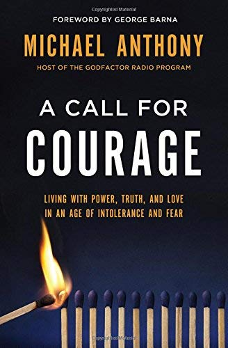 A Call for Courage: Living with Power, Truth, and Love in an Age of Intolerance and Fear