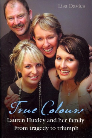 True Colours Lauren Huxley and Her Family: From Tragedy To Triumph