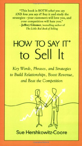 How to Say It to Sell It: Key Words, Phrases, and Strategies to Build Relationships, Boost Revenue, Andbeat the Competition