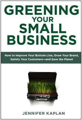 Greening Your Small Business: How to Improve Your Bottom Line, Grow Your Brand, Satisfy Your Customers - andSave the Planet