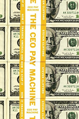 The CEO Pay Machine: How It Trashes America and How to Stop It
