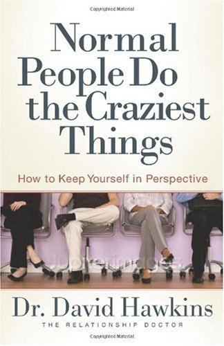 Normal People Do the Craziest Things: How to Keep Yourself in Perspective