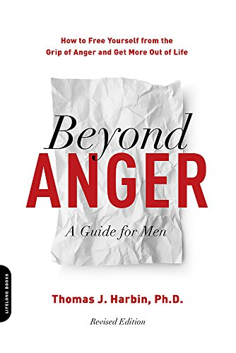 Beyond Anger: A Guide for Men - How to Free Yourself from the Grip of Anger and Get More Out of Life