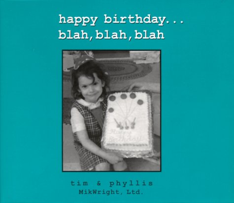 Happy Birthday... blah, blah, blah