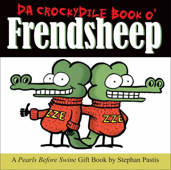 Da Crockydile Book o' Frendsheep: A Pearls Before Swine Gift Book