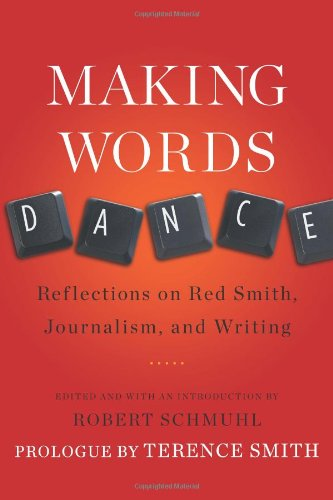 Making Words Dance: Reflections on Red Smith, Journalism, and Writing