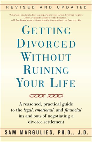 Getting Divorced Without Ruining Your Life (Revised and Updated)