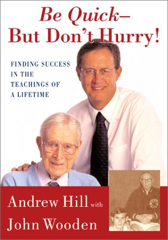 Be Quick - But Don't Hurry!: Finding Success in the Teachings of a Lifetime