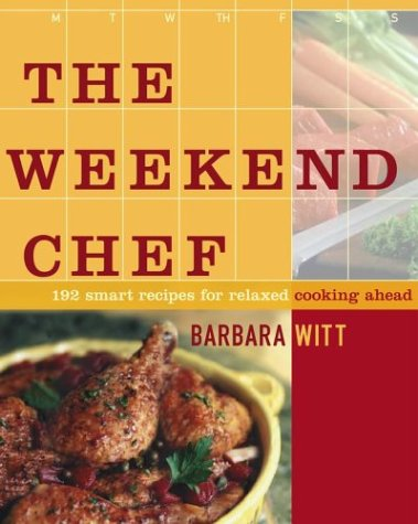 The Weekend Chef: 192 Smart Recipes for Relaxed Cooking Ahead