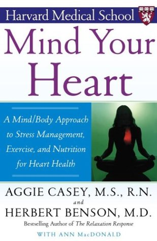 Mind Your Heart: A Mind/Body Approach to Stress Management, Exercise, and Nutrition for Heart Health (Harvard Medical School)