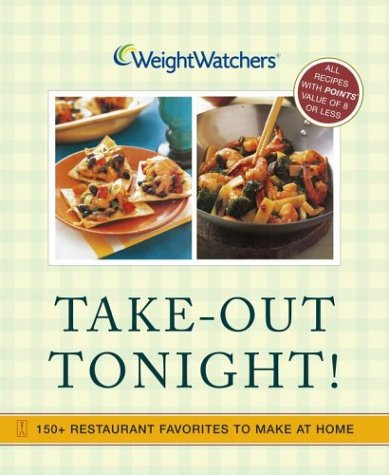 Take-Out Tonight!: 150+ Restaurant Favorites to Make at Home (Weight Watchers)