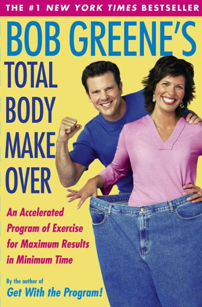 Bob Greene's Total Body Makeover: An Accelerated Program of Exercise for Maximum Results in Minimum Time
