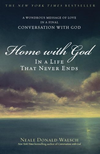 Home with God: In a Life That Never Ends: A Wondrous Message of Love in a Final Conversation with God