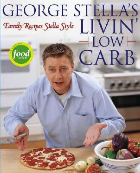 George Stella's Livin' Low Carb: Family Recipes Stella Style