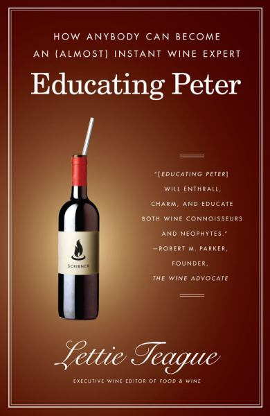 Educating Peter: How Anybody Can Become an (Almost) Instant Wine Expert