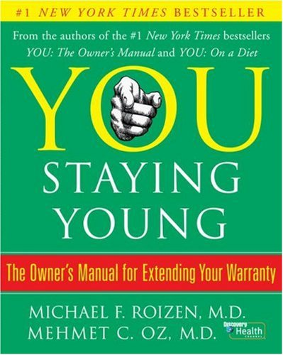 You: Staying Young: The Owner's Manual for Extending Your Warranty (You)