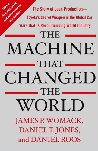 The Machine That Changed the World: The Story of Lean Production--Toyota's Secret Weapon in the Global Car Wars That Is Revolutionizing World Industr