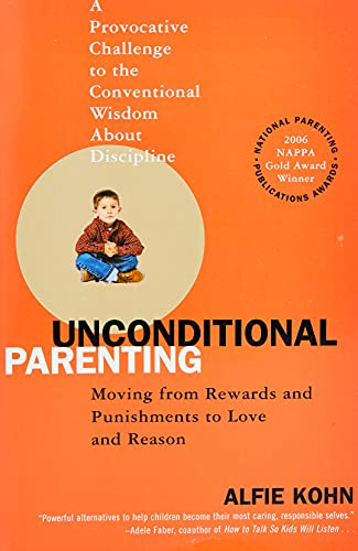 Unconditional Parenting: Moving from Rewards and Punishmnents to Love and Reason
