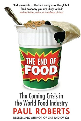 The End of Food: The Coming Crisis in the World Food Industry
