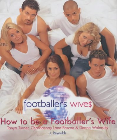 How to Be a Footballer's Wife