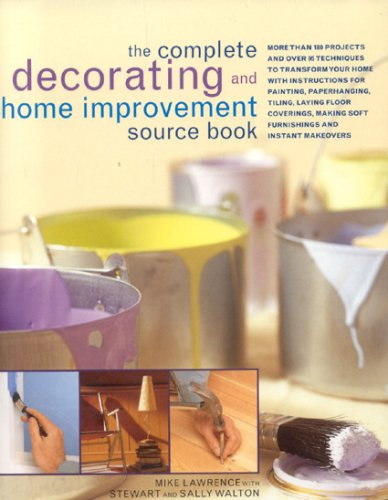 The Complete Decorating and Home Improvement Source Book: More Than 180 Projects and Over 95 Techniques to Transform Your Home with Instructions for P