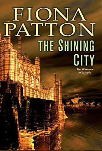 The Shining City: Book Three of the Warriors of Estavia
