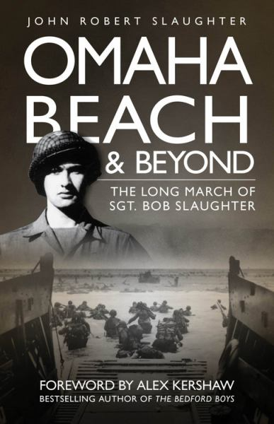 Omaha Beach and Beyond:The Long March of Sergeant Bob Slaughter