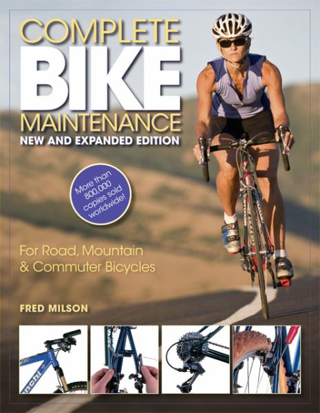 Complete Bike Maintenance: For Road, Mountain & Commuter Bicycles (New and Expanded Edition)