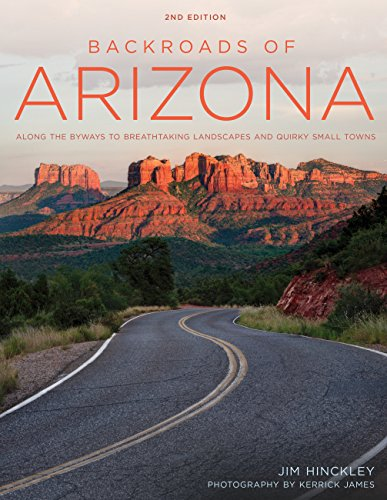 Backroads of Arizona: Along the Byways to Breathtaking Landscapes and Quirky Small Towns (2nd Edition)
