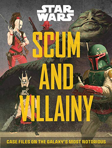 Scum and Villainy: Case Files on the Galaxy's Most Notorious (Star Wars)