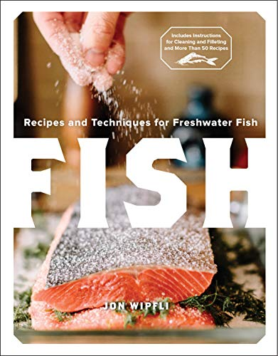 Fish: Recipes and Techniques for Freshwater Fish