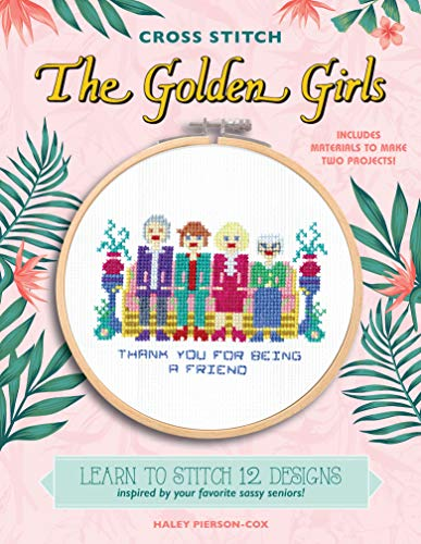 Cross Stitch The Golden Girls: Learn to Stitch 12 Designs Inspired by Your Favorite Sassy Seniors!