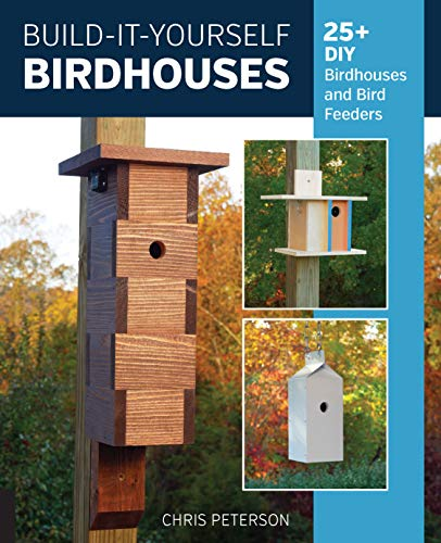 Build-It-Yourself Birdhouses: 25+ DIY Birdhouses and Bird Feeders