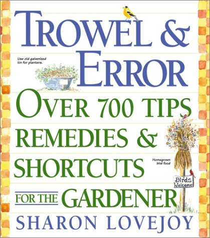 Trowel & Error: Over 700 Tips, Remedies and Shortcuts for the Gardener