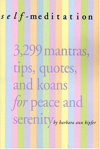 Self-Meditation: 3,299 Mantras, Tips, Quotes, and Koans for Peacea nd Serenity