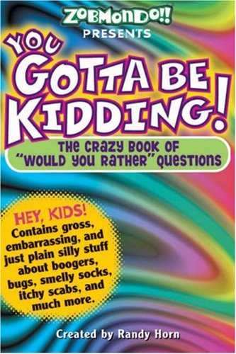 """You Gotta be Kidding!: The Crazy Book of """"Would You Rather"""" Questions"""