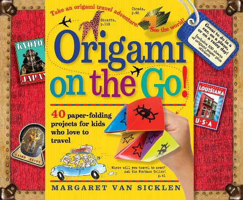 Origami on the Go!: 40 Paper-Folding Projects for Kids Who Love to Travel