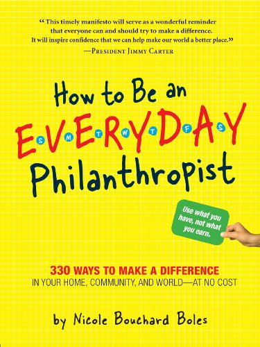 How to Be an Everyday Philanthropist: 330 Ways to Make a Difference in Your Home, Community, and World - at No Cost!