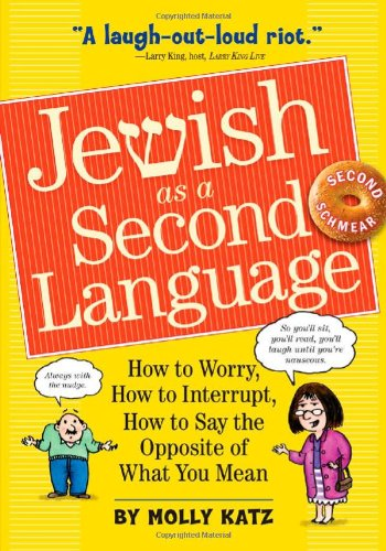 Jewish as a Second Language: How to Worry, How to Interrupt, How to Say the Opposite of What You Mean (Expanded 2nd Edition)