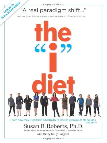 "The ""I"" Diet: Use Your Instincts to Lose Weight--and Keep It Off--Without Feeling Hungry"