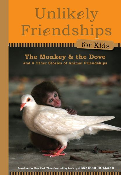 The Monkey and the Dove: And Four Other True Stories of Animal Friendships (Unlikely Friendships for Kids, Bk. 1)