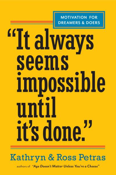 """It Always Seems Impossible Until it's Done."""