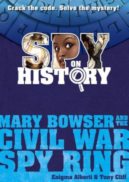 Mary Bowser and the Civil War Spy Ring (Spy on History)