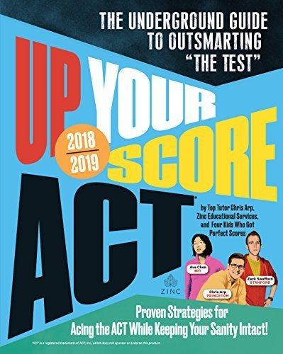 "ACT: Up Your Score 2018-2019 Edition: The Underground Guide to Outsmarting ""The Test"""