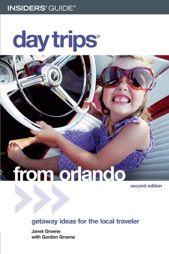Day Trips from Orlando (Insiders' Guide, Second Edition)