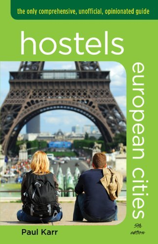 Hostels European Cities, 5th Edition: The Only Comprehensive, Unofficial, Opinionated Guide (Hostels)